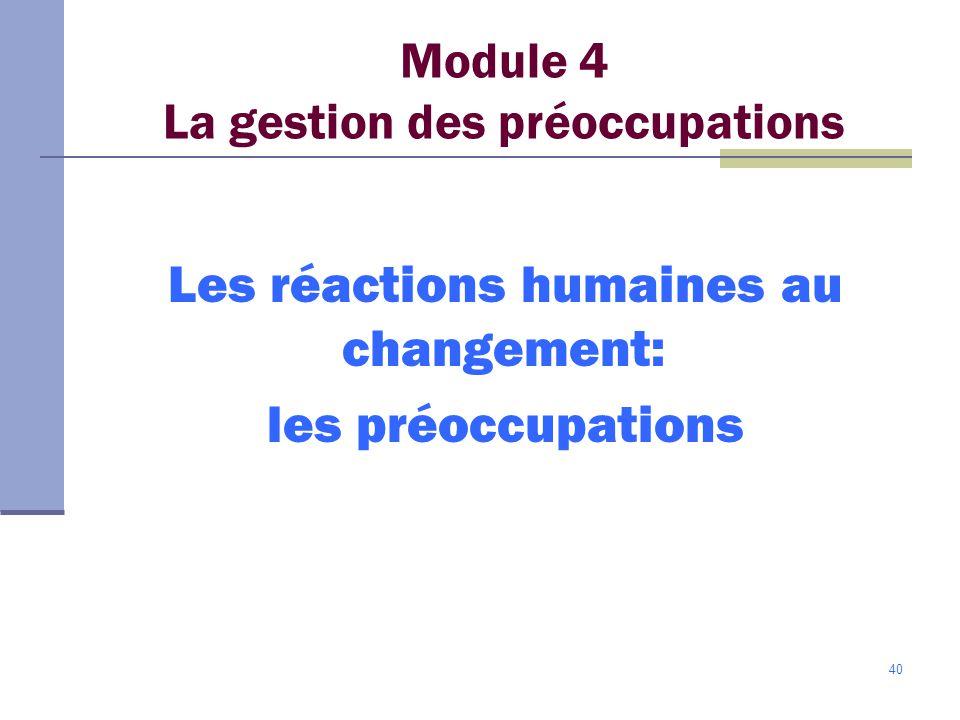 40 Module 4 La gestion des préoccupations Les réactions humaines au changement: les préoccupations