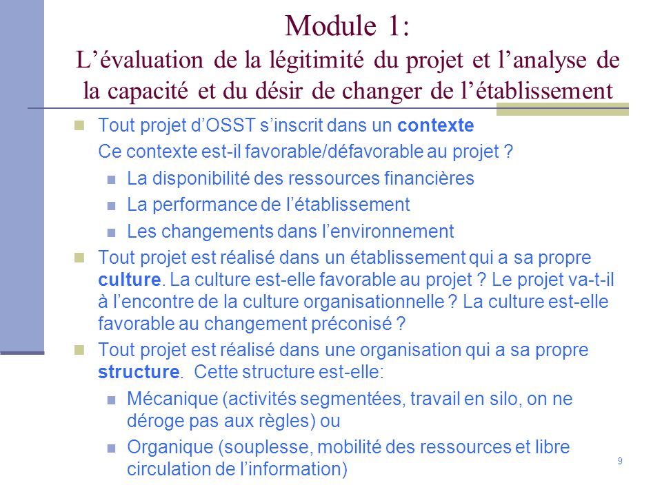 9 Module 1: Lévaluation de la légitimité du projet et lanalyse de la capacité et du désir de changer de létablissement Tout projet dOSST sinscrit dans un contexte Ce contexte est-il favorable/défavorable au projet .