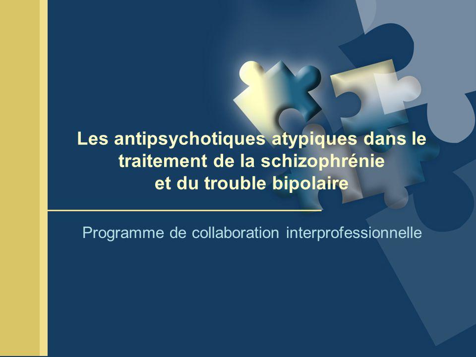 Les antipsychotiques atypiques dans le traitement de la schizophrénie et du trouble bipolaire Programme de collaboration interprofessionnelle