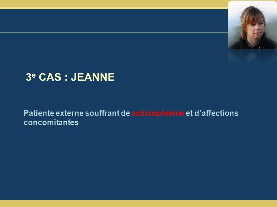 3 e CAS : JEANNE Patiente externe souffrant de schizophrénie et daffections concomitantes