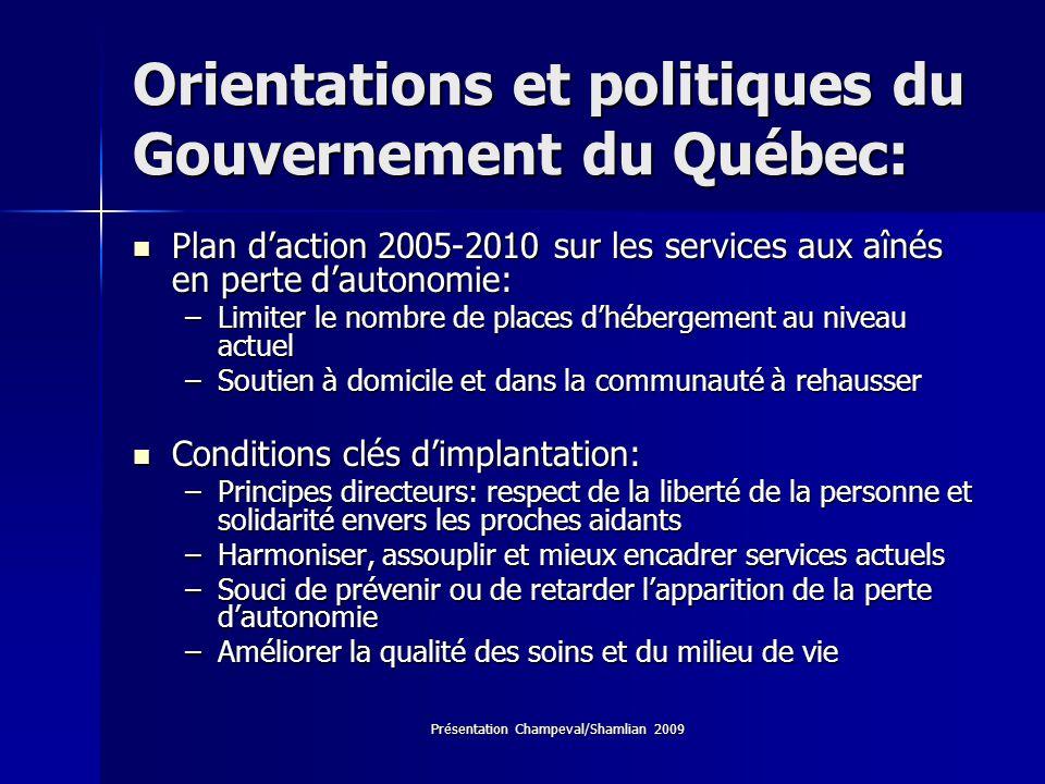 Présentation Champeval/Shamlian 2009 Orientations et politiques du Gouvernement du Québec: Plan daction 2005-2010 sur les services aux aînés en perte