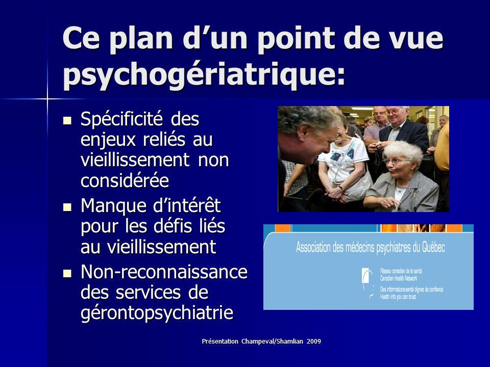 Présentation Champeval/Shamlian 2009 Ce plan dun point de vue psychogériatrique: Spécificité des enjeux reliés au vieillissement non considérée Spécif