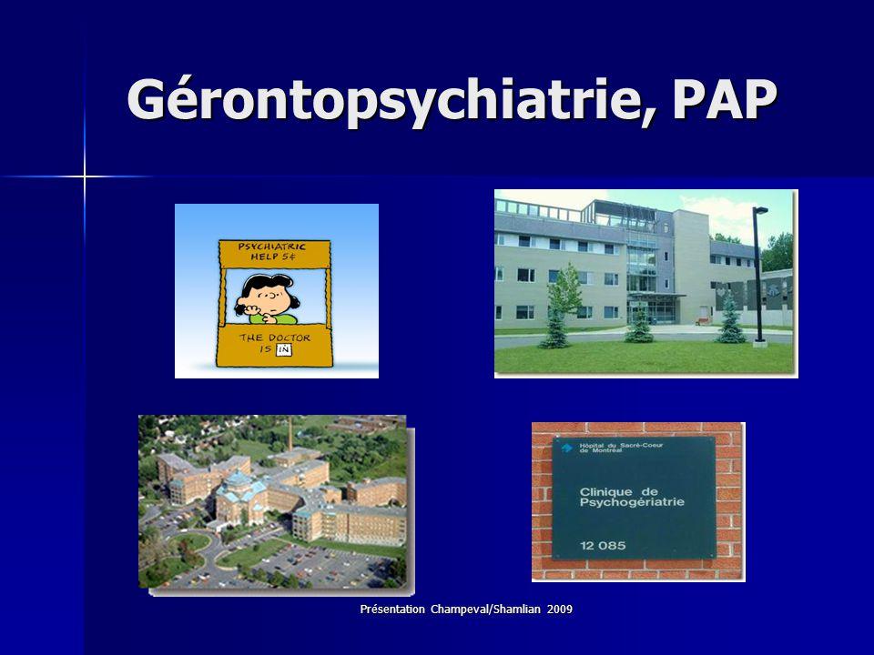 Présentation Champeval/Shamlian 2009 Gérontopsychiatrie, PAP Gérontopsychiatrie, PAP