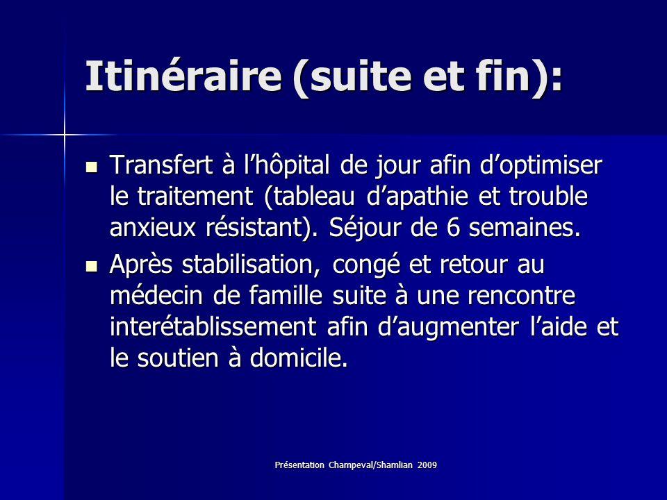Présentation Champeval/Shamlian 2009 Itinéraire (suite et fin): Transfert à lhôpital de jour afin doptimiser le traitement (tableau dapathie et troubl