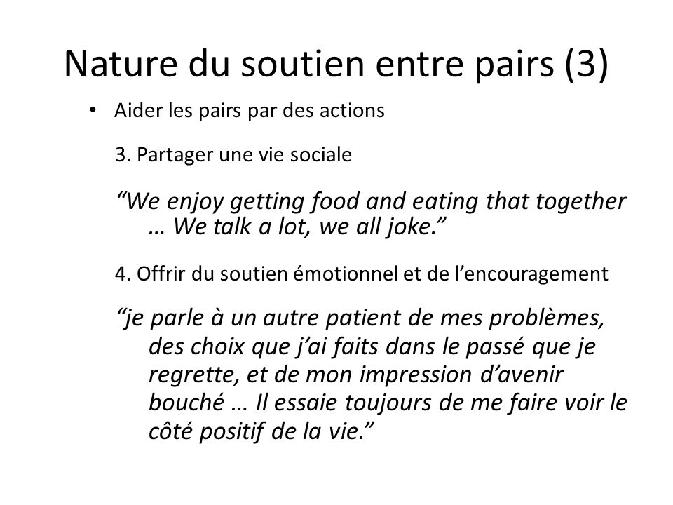Nature du soutien entre pairs (3) Aider les pairs par des actions 3. Partager une vie sociale We enjoy getting food and eating that together … We talk