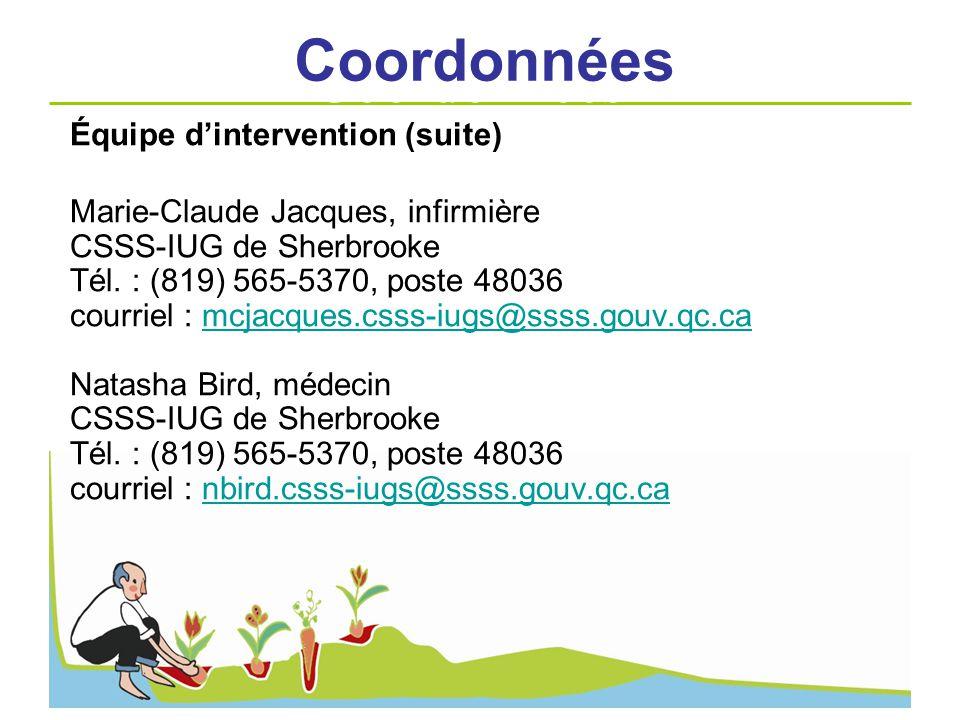 Équipe dintervention (suite) Marie-Claude Jacques, infirmière CSSS-IUG de Sherbrooke Tél. : (819) 565-5370, poste 48036 courriel : mcjacques.csss-iugs