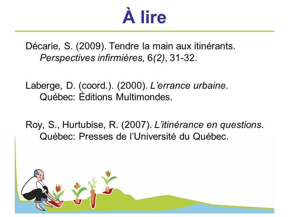 À lire Décarie, S. (2009). Tendre la main aux itinérants. Perspectives infirmières, 6(2), 31-32. Laberge, D. (coord.). (2000). Lerrance urbaine. Québe