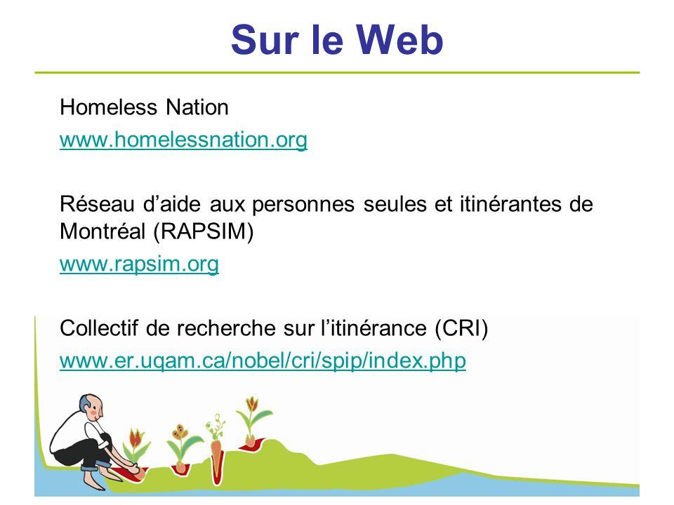 Sur le Web Homeless Nation www.homelessnation.org Réseau daide aux personnes seules et itinérantes de Montréal (RAPSIM) www.rapsim.org Collectif de re