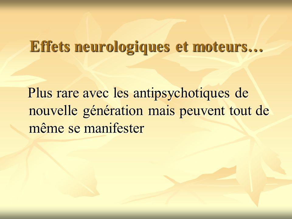 Effets neurologiques et moteurs… Plus rare avec les antipsychotiques de nouvelle génération mais peuvent tout de même se manifester
