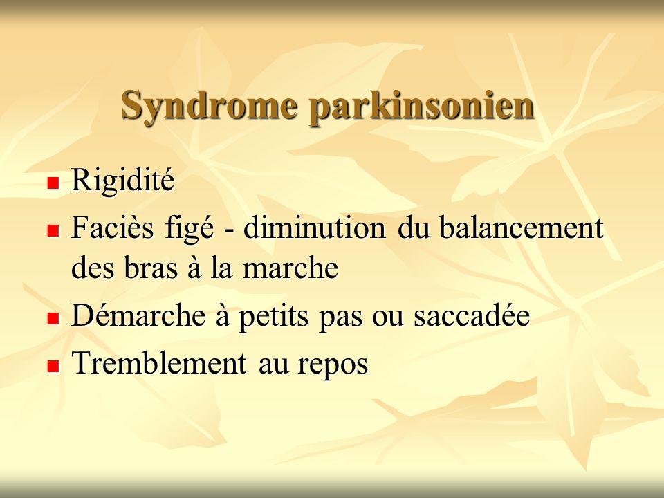 Syndrome parkinsonien Rigidité Rigidité Faciès figé - diminution du balancement des bras à la marche Faciès figé - diminution du balancement des bras