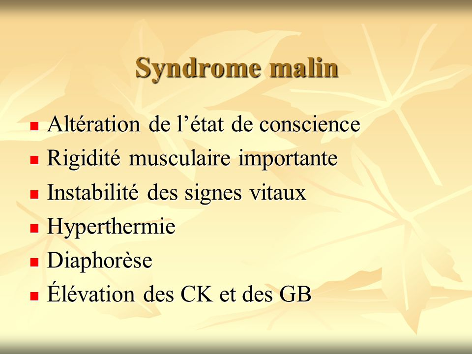 Syndrome malin Altération de létat de conscience Altération de létat de conscience Rigidité musculaire importante Rigidité musculaire importante Insta