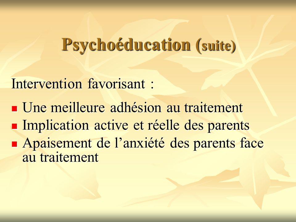 Psychoéducation ( suite) Intervention favorisant : Une meilleure adhésion au traitement Une meilleure adhésion au traitement Implication active et rée