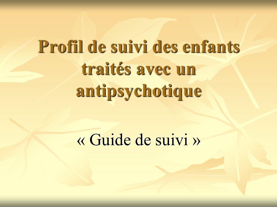 Profil de suivi des enfants traités avec un antipsychotique « Guide de suivi »