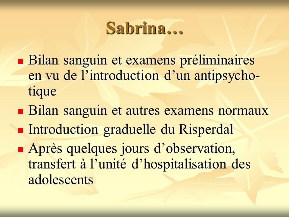 Sabrina… Bilan sanguin et examens préliminaires en vu de lintroduction dun antipsycho- tique Bilan sanguin et examens préliminaires en vu de lintroduc