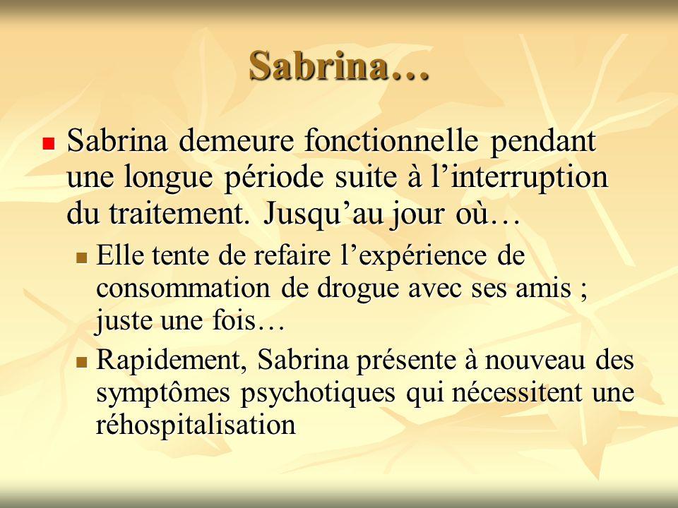 Sabrina… Sabrina demeure fonctionnelle pendant une longue période suite à linterruption du traitement. Jusquau jour où… Sabrina demeure fonctionnelle