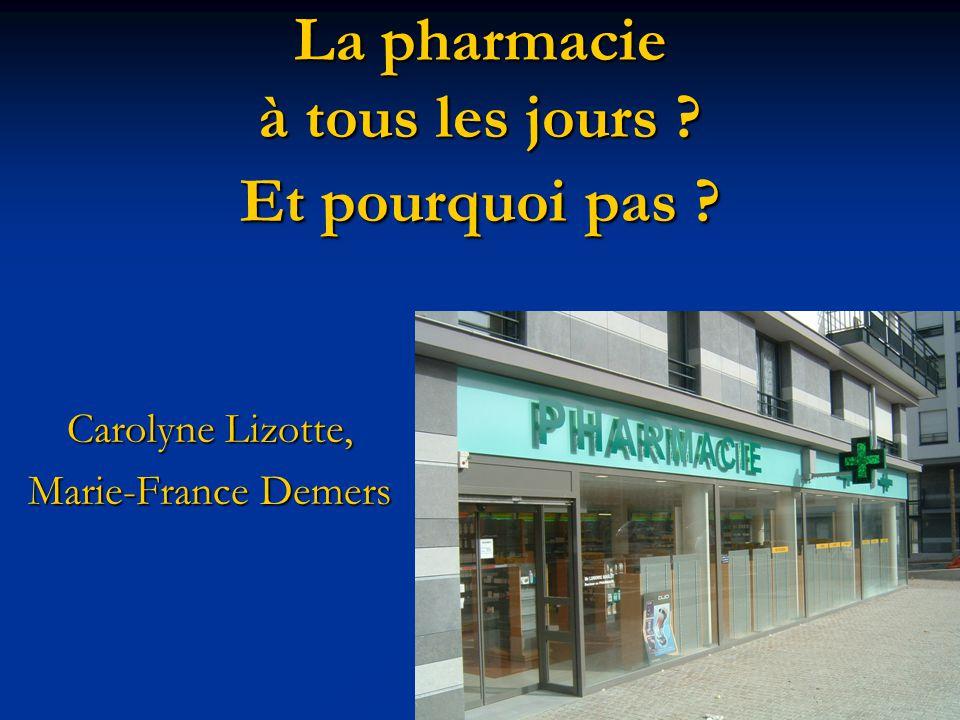 La pharmacie à tous les jours ? Et pourquoi pas ? Carolyne Lizotte, Marie-France Demers