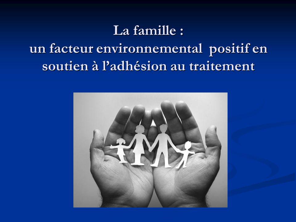 La famille : un facteur environnemental positif en soutien à ladhésion au traitement