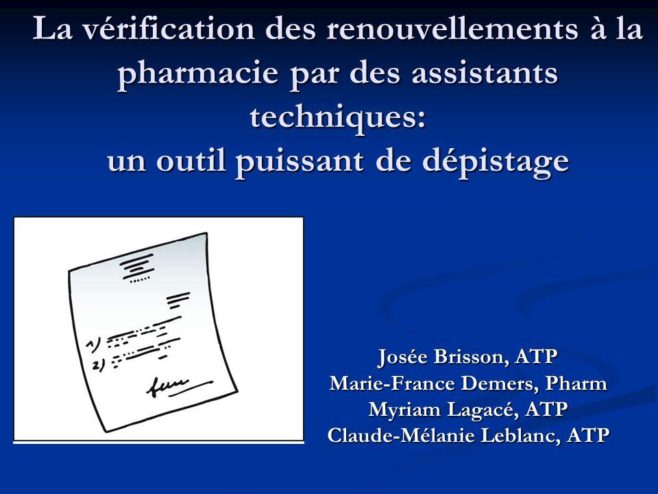 La vérification des renouvellements à la pharmacie par des assistants techniques: un outil puissant de dépistage Josée Brisson, ATP Marie-France Demer