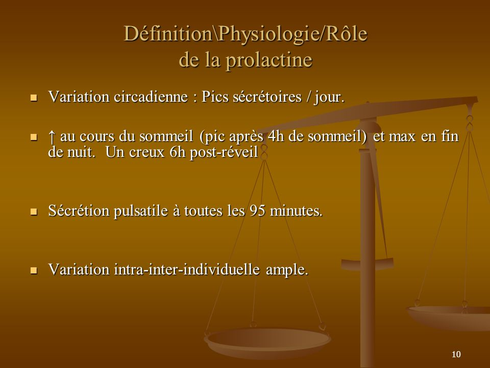 10 Définition\Physiologie/Rôle de la prolactine Variation circadienne : Pics sécrétoires / jour.