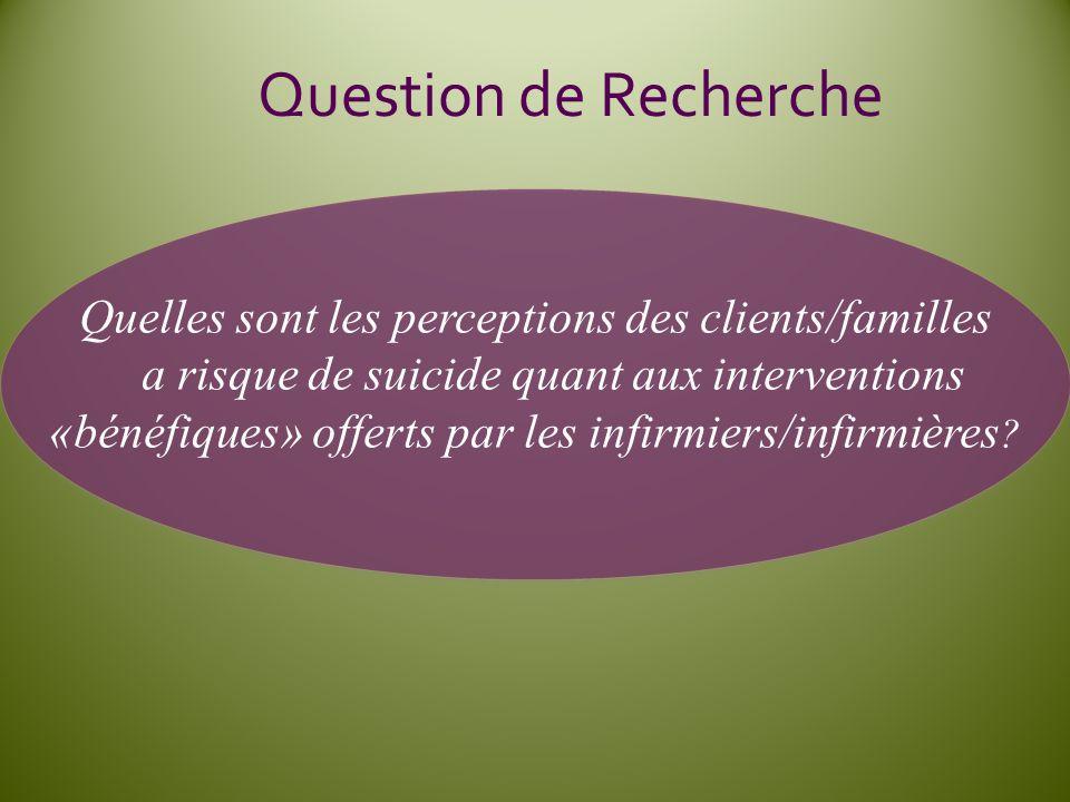 Question de Recherche Quelles sont les perceptions des clients/familles a risque de suicide quant aux interventions «bénéfiques» offerts par les infir