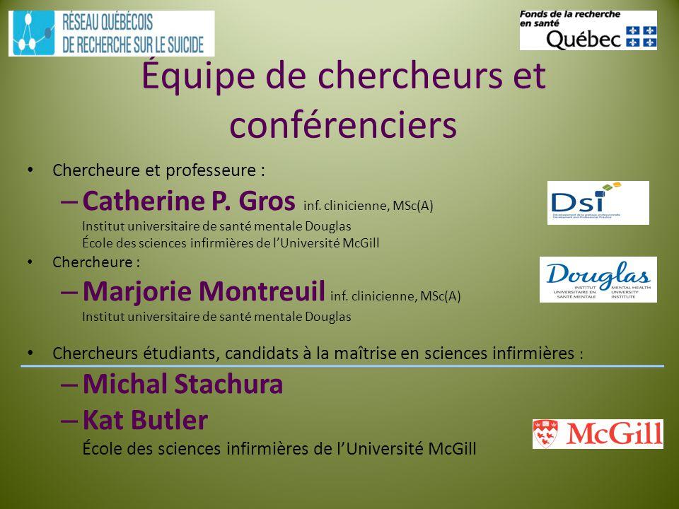 Équipe de chercheurs et conférenciers Chercheure et professeure : – Catherine P. Gros inf. clinicienne, MSc(A) Institut universitaire de santé mentale