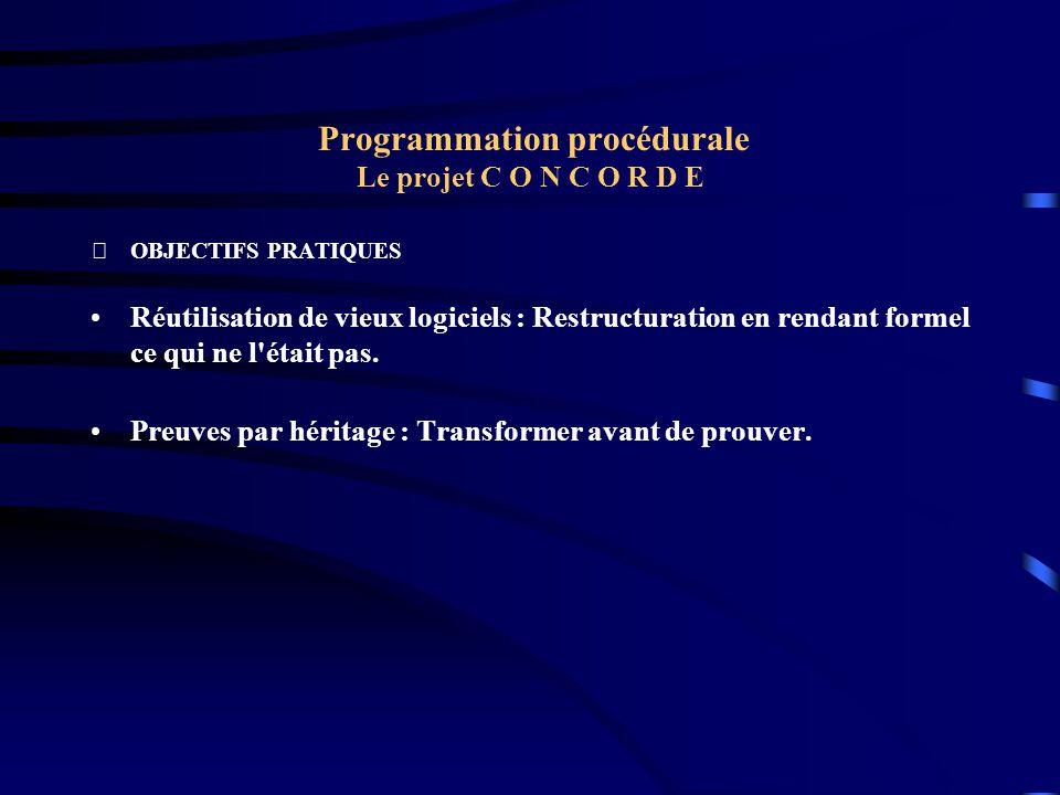 Programmation procédurale Le projet C O N C O R D E OBJECTIFS PRATIQUES Réutilisation de vieux logiciels : Restructuration en rendant formel ce qui n