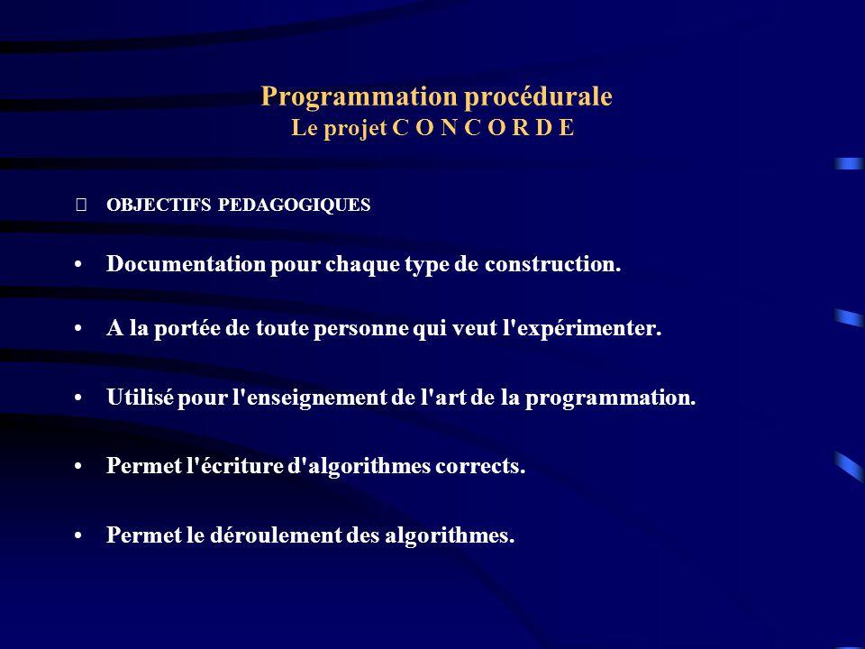 Programmation procédurale Le projet C O N C O R D E OBJECTIFS PEDAGOGIQUES Documentation pour chaque type de construction. A la portée de toute perso