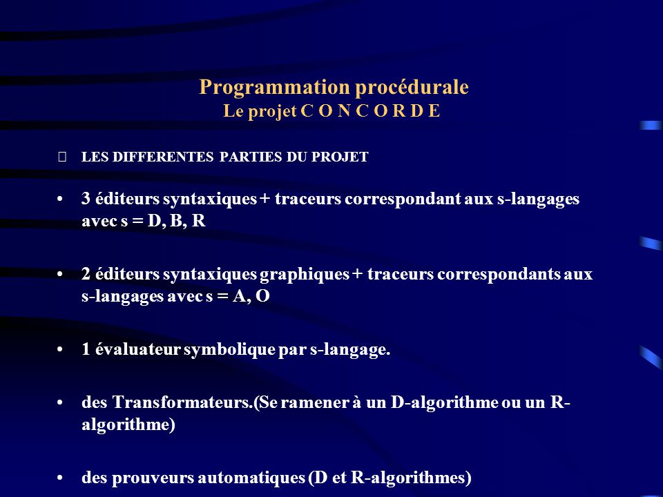 Programmation procédurale Le projet C O N C O R D E LES DIFFERENTES PARTIES DU PROJET 3 éditeurs syntaxiques + traceurs correspondant aux s-langages