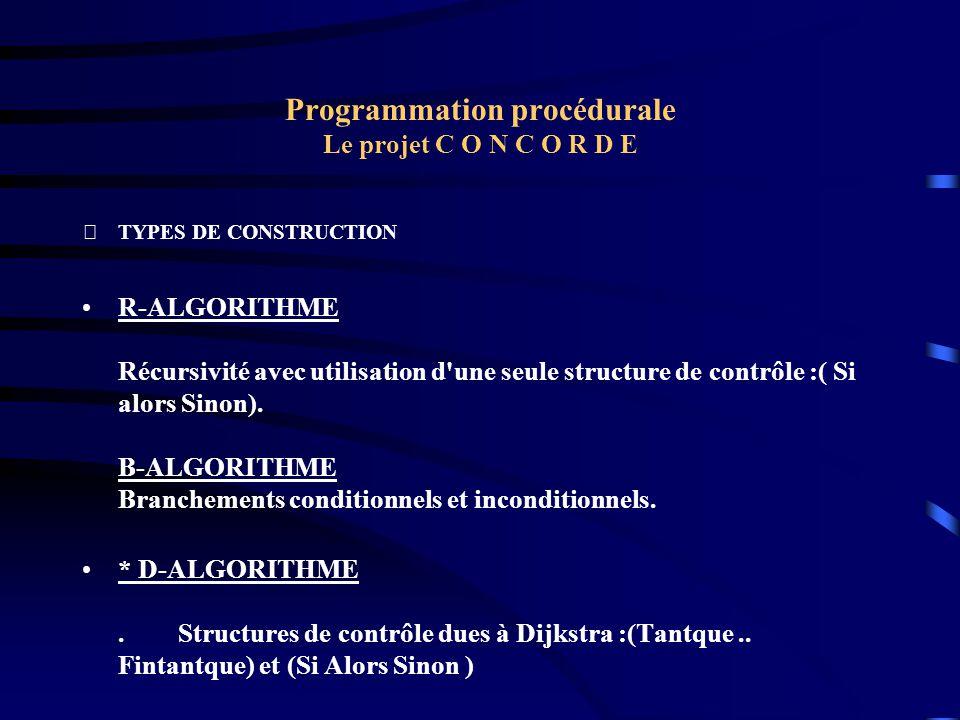 Programmation procédurale Le projet C O N C O R D E TYPES DE CONSTRUCTION R-ALGORITHME Récursivité avec utilisation d'une seule structure de contrôle