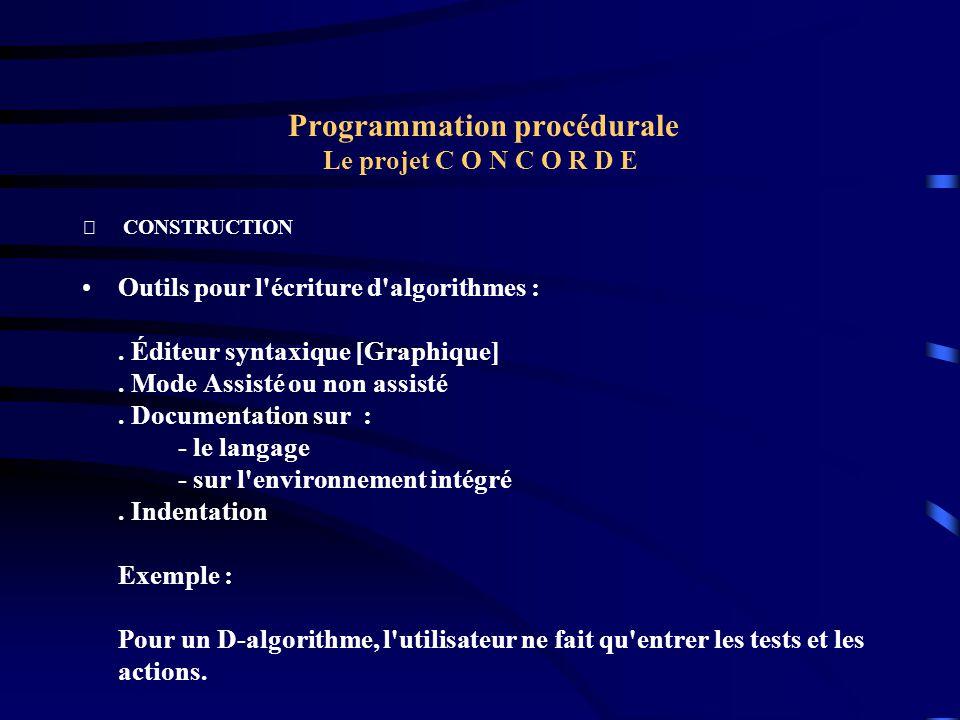 Programmation procédurale Le projet C O N C O R D E  CONSTRUCTION Outils pour l'écriture d'algorithmes :. Éditeur syntaxique [Graphique]. Mode Assist