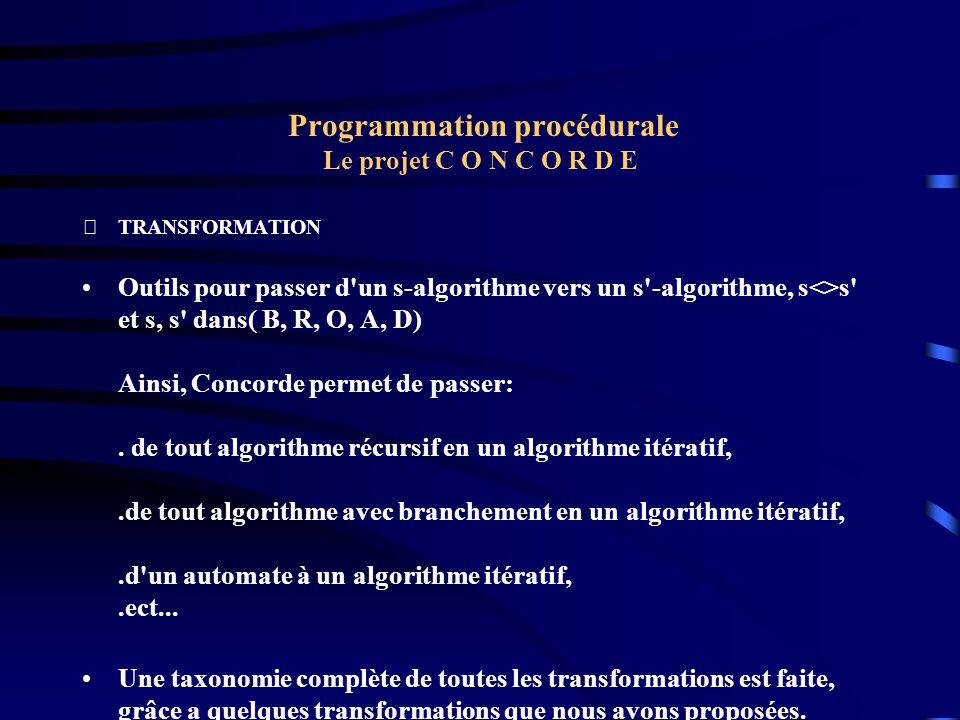Programmation procédurale Le projet C O N C O R D E TRANSFORMATION Outils pour passer d'un s-algorithme vers un s'-algorithme, s<>s' et s, s' dans( B