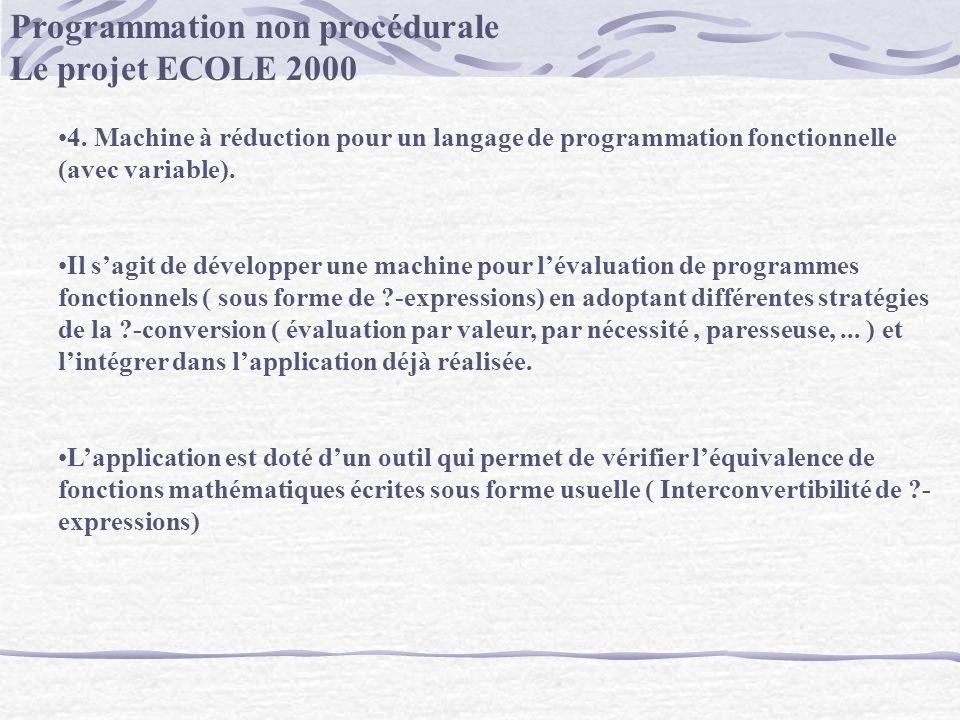 Programmation non procédurale Le projet ECOLE 2000 4. Machine à réduction pour un langage de programmation fonctionnelle (avec variable). Il sagit de
