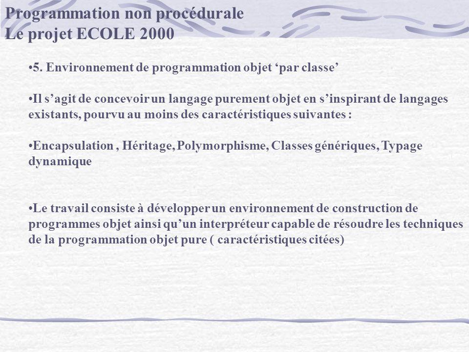 Programmation non procédurale Le projet ECOLE 2000 5. Environnement de programmation objet par classe Il sagit de concevoir un langage purement objet