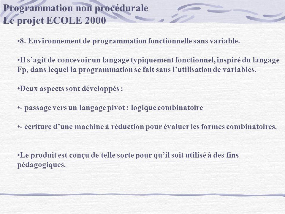 Programmation non procédurale Le projet ECOLE 2000 8. Environnement de programmation fonctionnelle sans variable. Il sagit de concevoir un langage typ