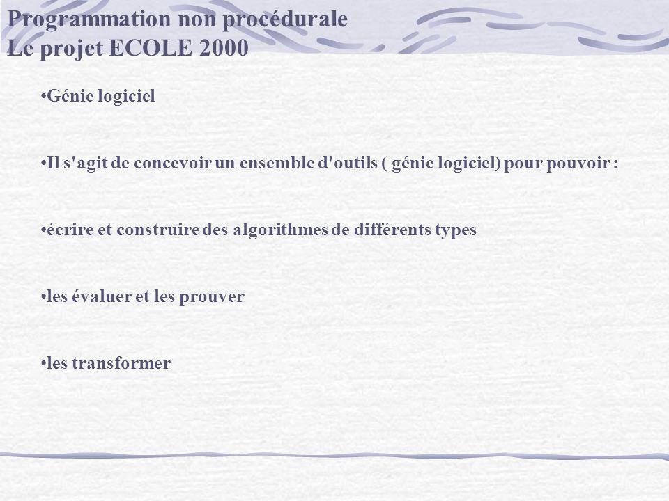Programmation non procédurale Le projet ECOLE 2000 Génie logiciel Il s'agit de concevoir un ensemble d'outils ( génie logiciel) pour pouvoir : écrire