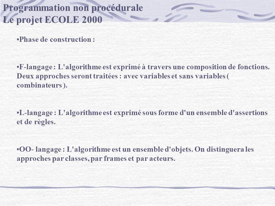 Programmation non procédurale Le projet ECOLE 2000 Phase de construction : F-langage : L'algorithme est exprimé à travers une composition de fonctions