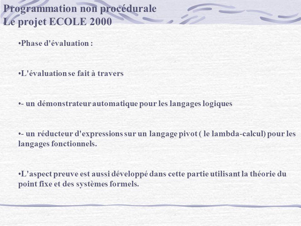 Programmation non procédurale Le projet ECOLE 2000 Phase d'évaluation : L'évaluation se fait à travers - un démonstrateur automatique pour les langage