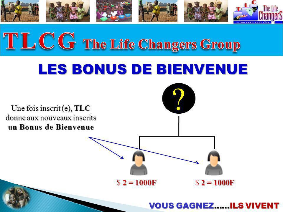 VOUS GAGNEZ……ILS VIVENT LES BONUS DE BIENVENUE Une fois inscrit (e), TLC donne aux nouveaux inscrits un Bonus de Bienvenue $ 2 22 2 = 1000F$ 2 22 2 =