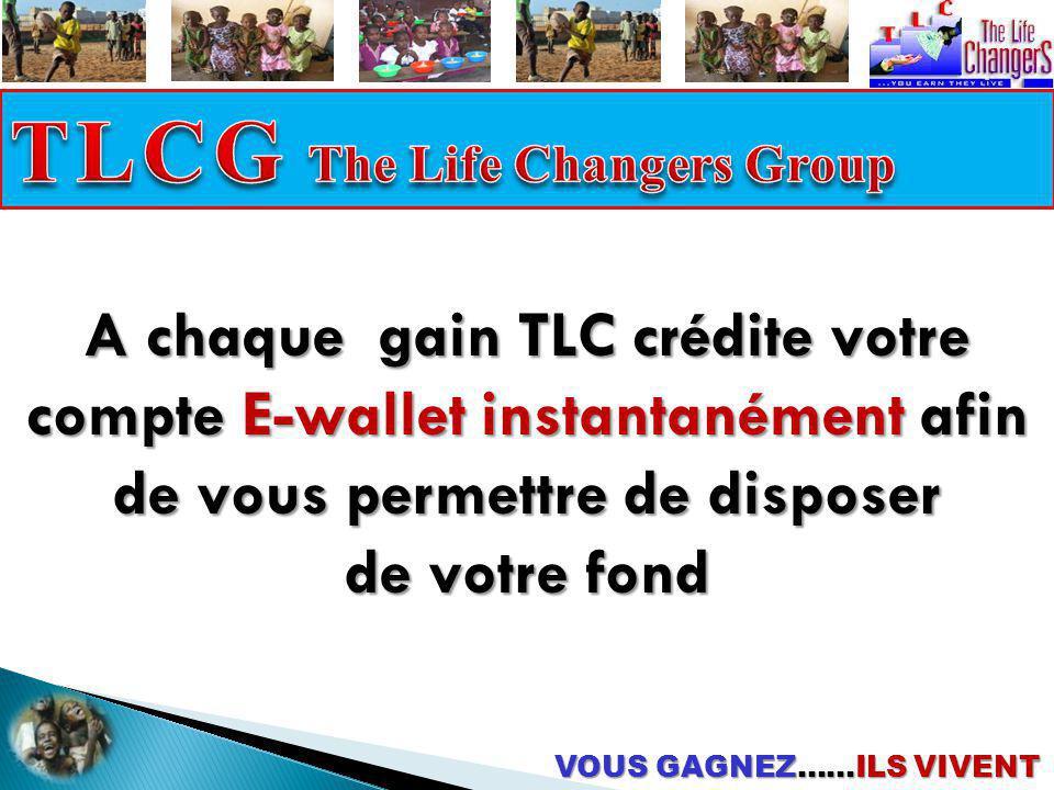 VOUS GAGNEZ……ILS VIVENT A chaque gain TLC crédite votre compte E-wallet instantanément afin de vous permettre de disposer de votre fond