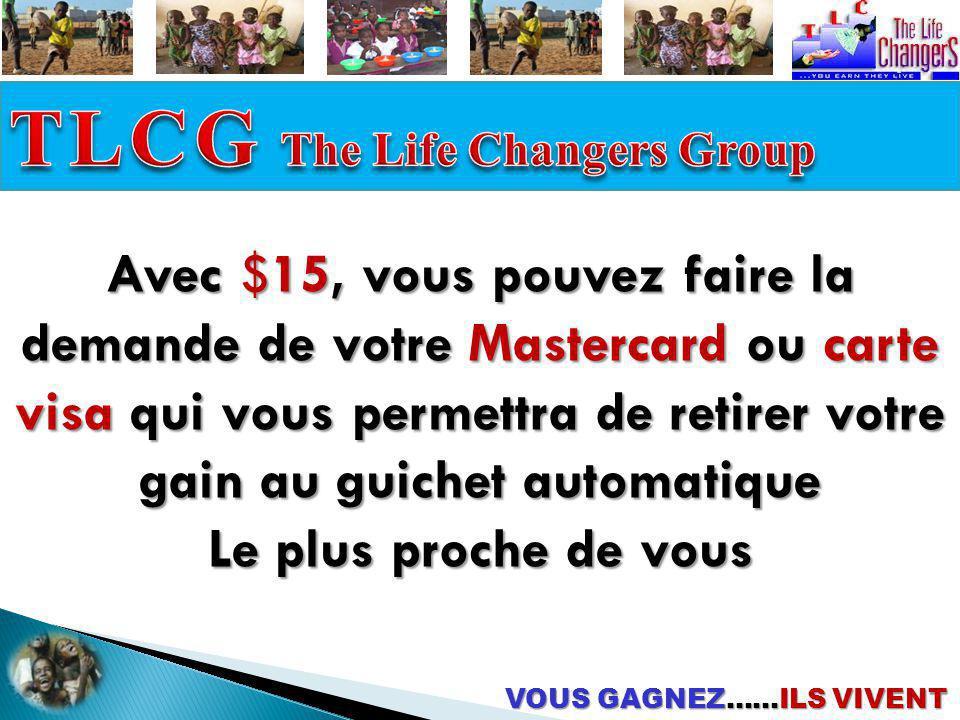 VOUS GAGNEZ……ILS VIVENT Avec $15, vous pouvez faire la demande de votre Mastercard ou carte visa qui vous permettra de retirer votre gain au guichet a