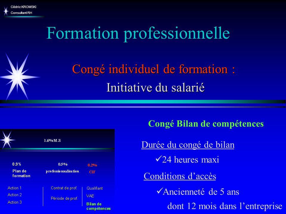 Cédric KROMSKI Consultant RH Formation professionnelle Congé individuel de formation : Initiative du salarié Initiative du salarié Congé Bilan de comp