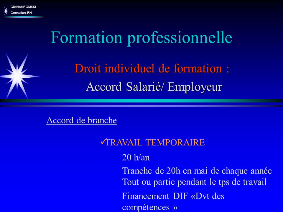 Cédric KROMSKI Consultant RH Formation professionnelle Droit individuel de formation : Accord Salarié/ Employeur Accord Salarié/ Employeur TRAVAIL TEM