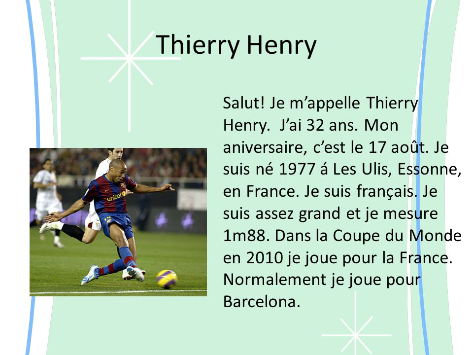 Thierry Henry Salut. Je m appelle Thierry Henry. J ai 32 ans.