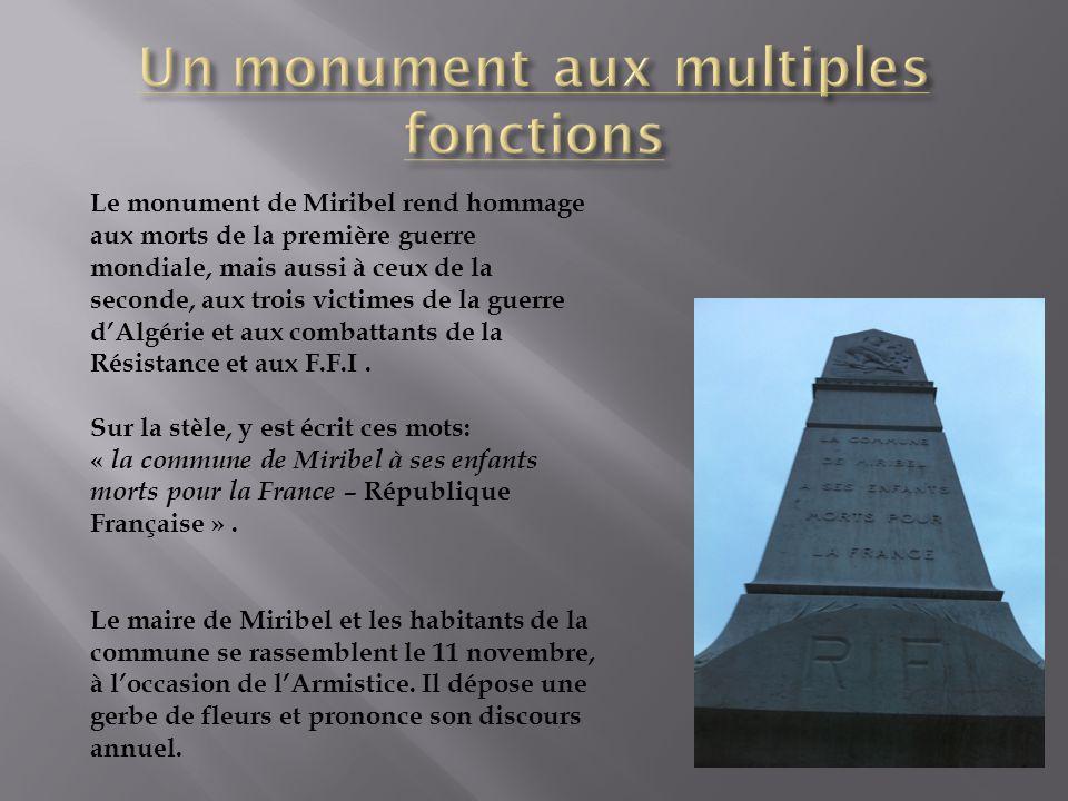 Le monument de Miribel rend hommage aux morts de la première guerre mondiale, mais aussi à ceux de la seconde, aux trois victimes de la guerre dAlgéri
