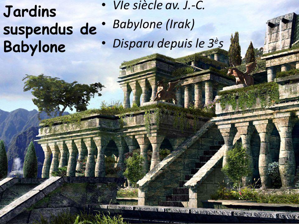 Jardins suspendus de Babylone VIe siècle av. J.-C. Babylone (Irak) Disparu depuis le 3 è s