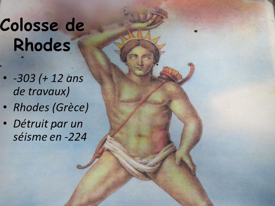 Colosse de Rhodes -303 (+ 12 ans de travaux) Rhodes (Grèce) Détruit par un séisme en -224