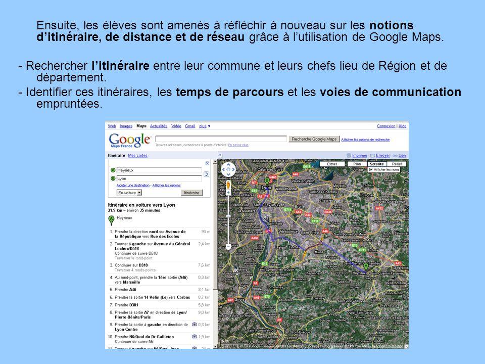 Ensuite, les élèves sont amenés à réfléchir à nouveau sur les notions ditinéraire, de distance et de réseau grâce à lutilisation de Google Maps. - Rec
