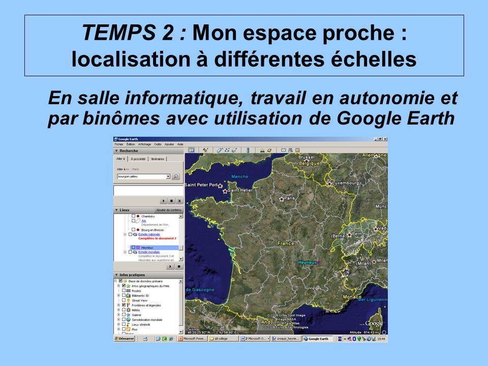 En salle informatique, travail en autonomie et par binômes avec utilisation de Google Earth TEMPS 2 : Mon espace proche : localisation à différentes é