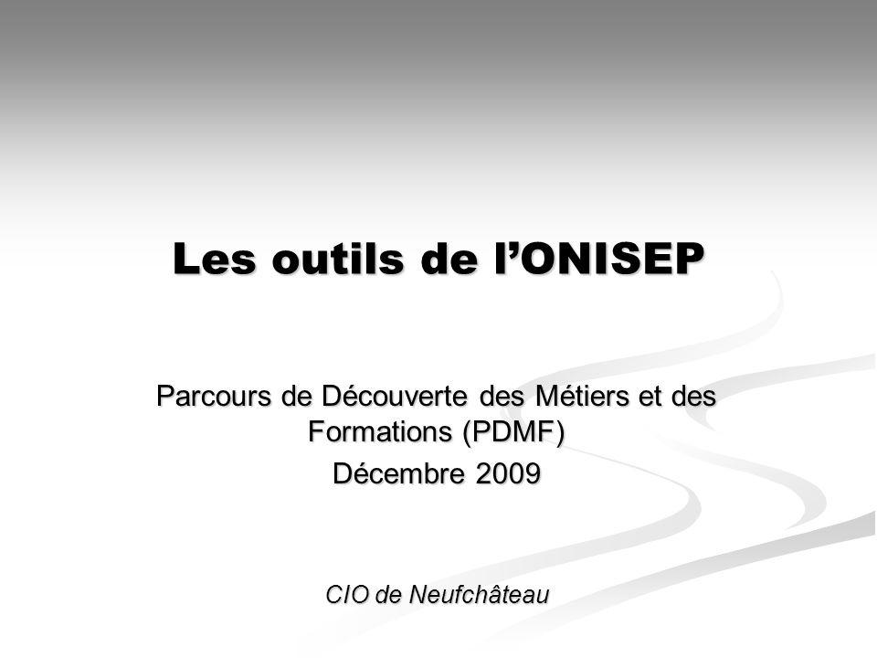 Les outils de lONISEP Parcours de Découverte des Métiers et des Formations (PDMF) Décembre 2009 CIO de Neufchâteau