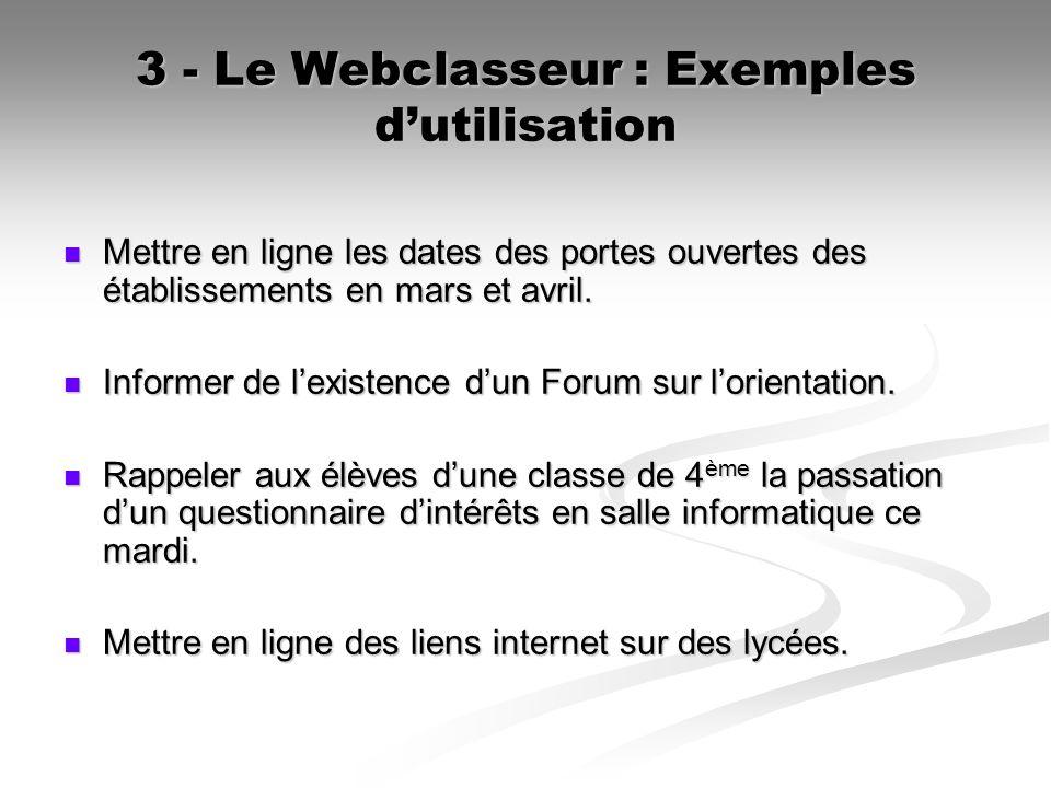 3 - Le Webclasseur : Exemples dutilisation Mettre en ligne les dates des portes ouvertes des établissements en mars et avril. Mettre en ligne les date